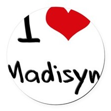 I Love Madisyn Round Car Magnet