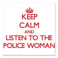 Keep Calm and Listen to the Police Woman Square Ca