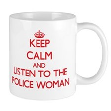 Keep Calm and Listen to the Police Woman Mugs