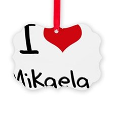 I Love Mikaela Ornament