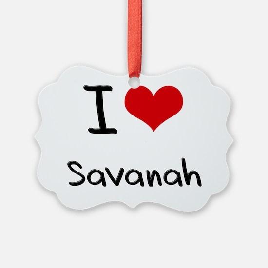 I Love Savanah Ornament