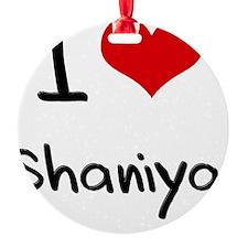 I Love Shaniya Ornament