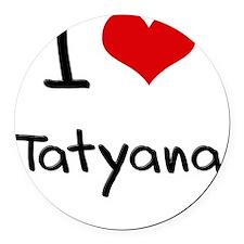 I Love Tatyana Round Car Magnet