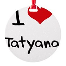 I Love Tatyana Ornament