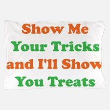 Show Me Your Tricks and Ill Show You T Pillow Case