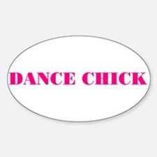 """""""DANCE CHICK"""" Oval Decal"""
