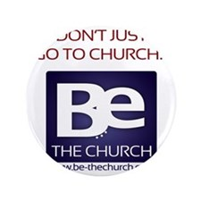 """Don't Just Go to Church... Be the Chur 3.5"""" Button"""