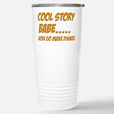 Cool story babe now mak Travel Mug
