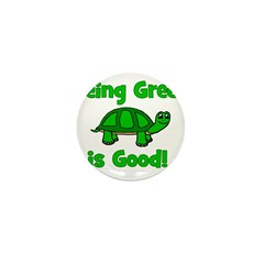 Being Green Is Good! -Turtle Mini Button
