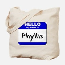 hello my name is phyllis Tote Bag