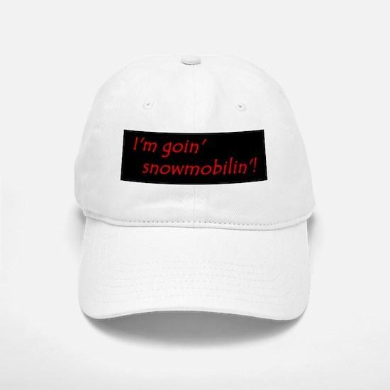Im Goin Snowmobilin! Baseball Baseball Baseball Cap