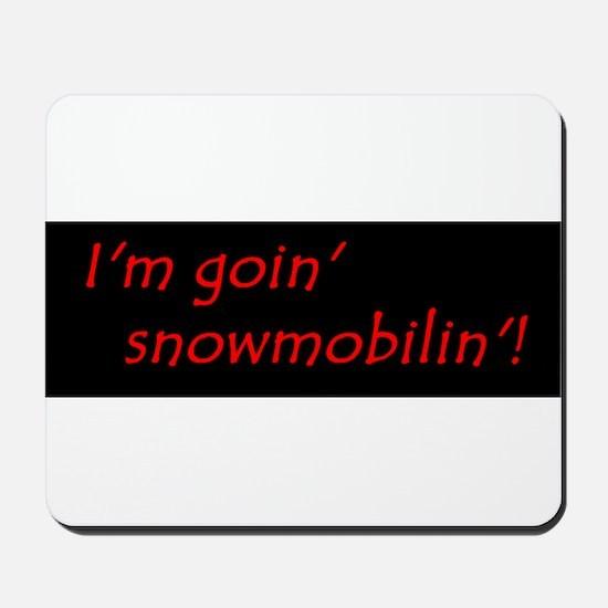 Im Goin Snowmobilin! Mousepad
