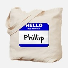 hello my name is phillip Tote Bag