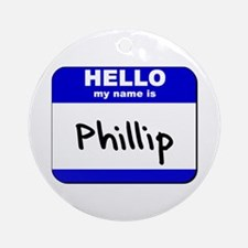 hello my name is phillip  Ornament (Round)