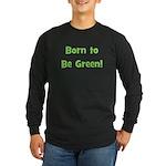 Born To Be Green Long Sleeve Dark T-Shirt