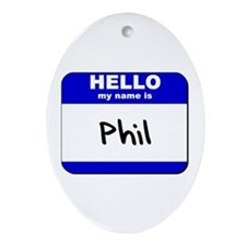 hello my name is phil  Oval Ornament