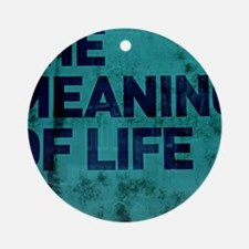 The Meaning of Life is... (in blue) Round Ornament