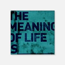 """The Meaning of Life is... ( Square Sticker 3"""" x 3"""""""