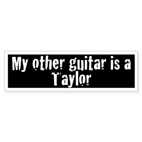 My Other Guitar is a Taylor Bumpersticker