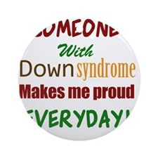 Someone With Down syndrome Makes Me Round Ornament