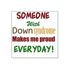 "Someone With Down syndrome  Square Sticker 3"" x 3"""
