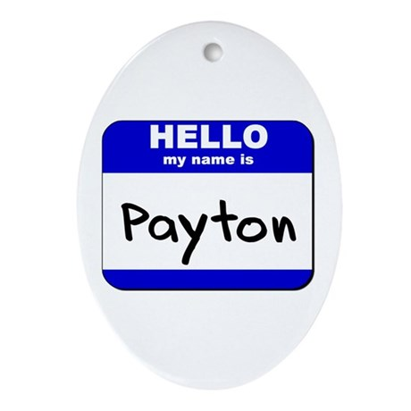 hello my name is payton Oval Ornament