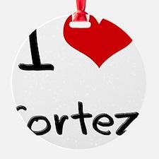 I Love Cortez Ornament