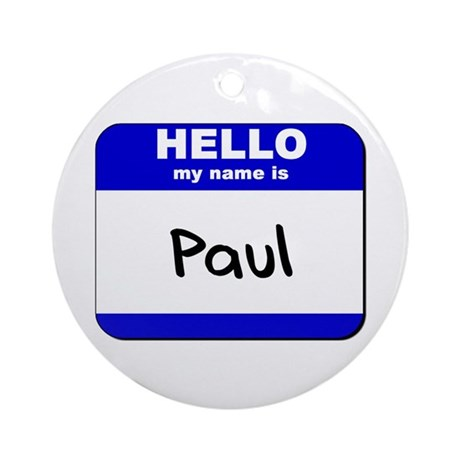 hello my name is paul Ornament (Round)