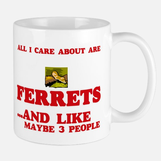 All I care about are Ferrets Mugs