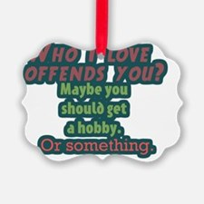 Who I Love Offends You? Ornament