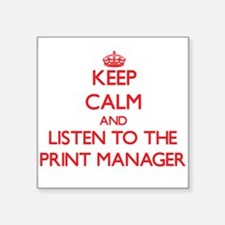 Keep Calm and Listen to the Print Manager Sticker