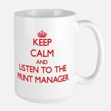 Keep Calm and Listen to the Print Manager Mugs