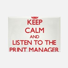 Keep Calm and Listen to the Print Manager Magnets