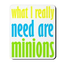 I Need Minions Mousepad