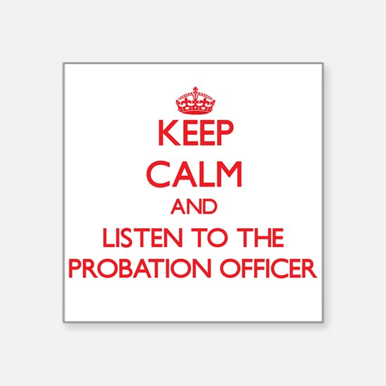 Keep Calm and Listen to the Probation Officer Stic