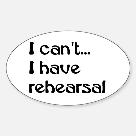 I can't, I have rehearsal Rectangle Decal