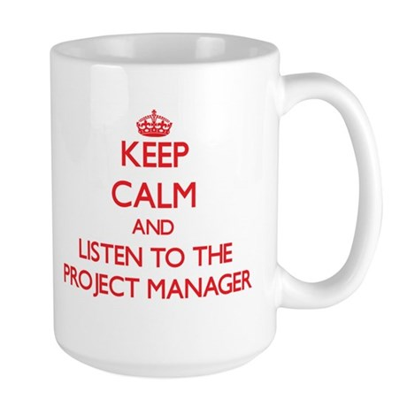 Keep Calm and Listen to the Project Manager Mugs