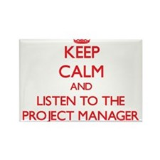 Keep Calm and Listen to the Project Manager Magnet