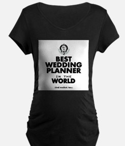 The Best in the World Wedding Planner Maternity T-