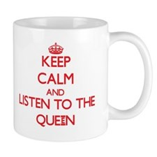 Keep Calm and Listen to the Queen Mugs