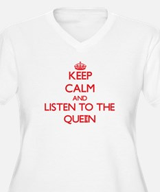 Keep Calm and Listen to the Queen Plus Size T-Shir