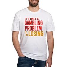 It's Only a Gambling Problem Shirt