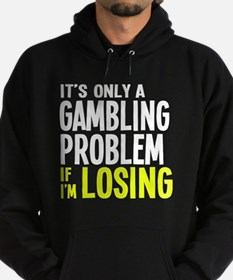 It's Only a Gambling Problem Hoodie