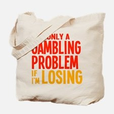 It's Only a Gambling Problem Tote Bag