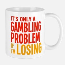 It's Only a Gambling Problem Small Small Mug