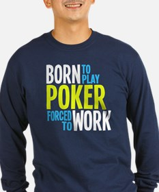 Born to Play Poker Forced to T