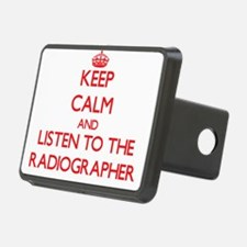 Keep Calm and Listen to the Radiographer Hitch Cov