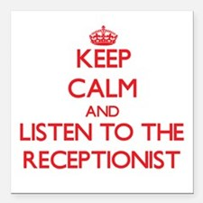 Keep Calm and Listen to the Receptionist Square Ca