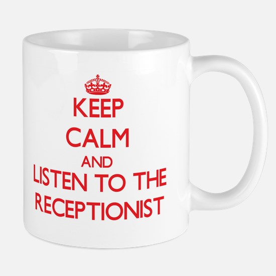 Keep Calm and Listen to the Receptionist Mugs