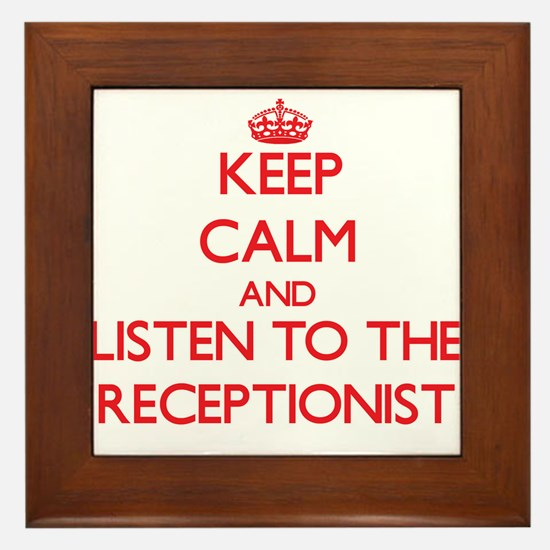 Keep Calm and Listen to the Receptionist Framed Ti